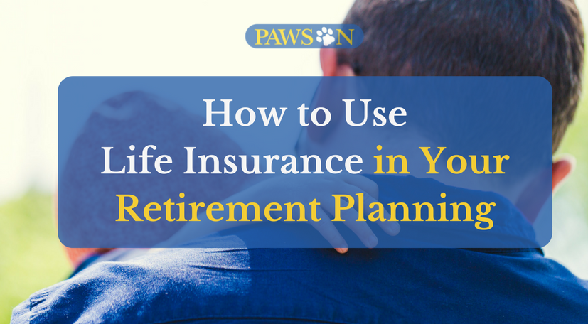 How To Use Life Insurance In Your Retirement Planning